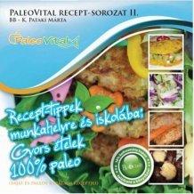 Paleovital recept-sorozat ii.: recept tippek munkahelyre és más iskolába: gyors ételek